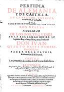 Perfidia de Alemania y de Castilla en la prision entrega accusacion y processo del infante de Portugal Don Duarte