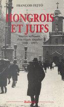 Hongrois et Juifs : histoire millénaire d'un couple singulier (1000-1997)