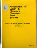 The Association of Lunar and Planetary Observers Solar Section Handbook for the White Light Observation of Solar Phenomena