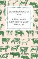 Pdf Seven Decades Of Milk - A History Of New York's Dairy Industry Telecharger