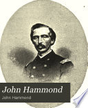 John Hammond, Died May 29, 1889, at Home, Crown Point, N.Y. Born August 17, 1827, at Crown Point, in the Old House, Now Standing Next West of His Late Residence by  PDF