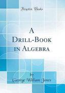 A Drill Book In Algebra Classic Reprint