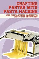 Crafting Pastas With Pasta Machine