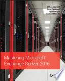 Mastering Microsoft Exchange Server 2016