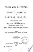 Tears and Rainbows  Or  Heavenly Sunbeams on Earthly Sorrows Book PDF