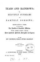 Tears and rainbows; or, Heavenly sunbeams on earthly sorrows: poems
