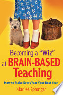 "Becoming a ""Wiz"" at Brain-Based Teaching  : How to Make Every Year Your Best Year"