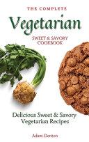 The Complete Vegetarian Sweet   Savory Cookbook
