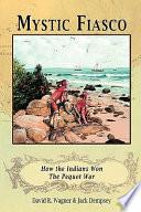 Mystic Fiasco How the Indians Won the Pequot War