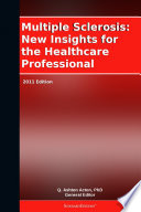 Multiple Sclerosis New Insights For The Healthcare Professional 2011 Edition Book PDF
