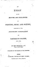 An Essay on the beauties and excellencies of painting, music and poetry, pronounced at the anniversary commencement at Dartmouth College, etc