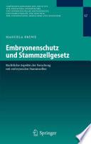 Embryonenschutz und Stammzellgesetz  : Rechtliche Aspekte der Forschung mit embryonalen Stammzellen