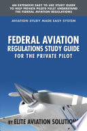 Federal Aviation Regulations Study Guide for the Private Pilot  : An extensive easy to use study guide to help private pilots fully understand the Federal Aviation Regulations.