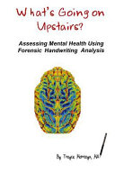 What s Going on Upstairs  Assessing Mental Health Using Forensic Handwriting Analysis Book