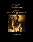 A Witch s Craft Volume 1  Dictionary for a Witch s Grimoire