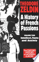 A History Of French Passions 1848 1945 Intellect Taste And Anxiety
