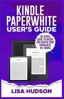 Kindle Paperwhite User s Guide  The Simple Guide to Unlock and Master Your Paperwhite in 2 Hours