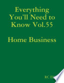 Everything You   ll Need to Know Vol 55 Home Business