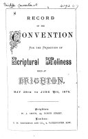 Record of the Convention for the Promotion of Scriptural Holiness Held at Brighton  May 29th to June 7th  1875