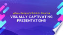 A Non-Designer s Guide to Creating Memorable Visual Slides