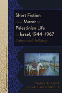 Short Fiction as a Mirror of Palestinian Life in Israel, 1944-1967