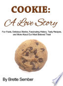 COOKIE  A Love Story  Fun Facts  Delicious Stories  Fascinating History  Tasty Recipes  and More About Our Most Beloved Treat Book