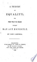 A Theory of Equality  Or  The Way to Make Every Man Act Honestly  microform