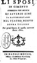 Li sposi in cimento, commedia per musica di Saverio Zini. Da rappresentarsi nel Teatro Nuovo sopra Toledo, per prim'opera di questo corrente anno 1800