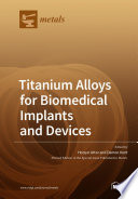 Titanium Alloys for Biomedical Implants and Devices