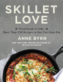 """Skillet Love: From Steak to Cake: More Than 150 Recipes in One Cast-Iron Pan"" by Anne Byrn"