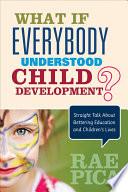 What If Everybody Understood Child Development  Book