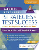 """Saunders 2020-2021 Strategies for Test Success E-Book: Passing Nursing School and the NCLEX Exam"" by Linda Anne Silvestri, Angela Elizabeth Silvestri"