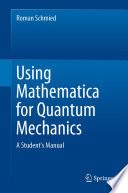 Using Mathematica for Quantum Mechanics