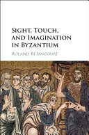 Sight  Touch  and Imagination in Byzantium