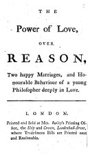 The Power of Love  Over Reason  Two Happy Marriages  and Honourable Behaviour of a Young Philosopher Deeply in Love