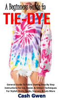 A Beginners Guide to Tie Dye
