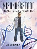 Misunderstood: Healing Jason Sutter