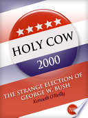 Holy Cow 2000  The Strange Election of George W  Bush