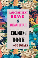 I Am Confident, Brave & Beautiful Coloring Book + 50 Pages