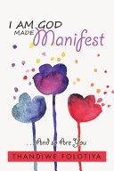 I Am God Made Manifest