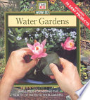 Water Gardens  : Simple Steps for Adding the Beauty of Water to Your Garden