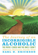 The Journey of an Incorrigible Alcoholic