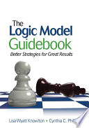 """""""The Logic Model Guidebook: Better Strategies for Great Results"""" by Lisa Wyatt Knowlton, Cynthia C. Phillips"""