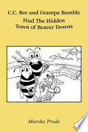 C.C. Bee and Grampa Bumble Find The Hidden Town of Beaver Downs Book Online