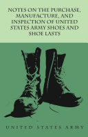 Notes on the Purchase, Manufacture, and Inspection of United States Army Shoes and Shoe Lasts Pdf/ePub eBook
