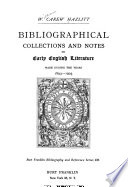 Bibliography of Early English Literature: Bibliographical collections and notes on early English literature made during the years 1893-1903