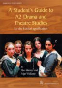 A Student's Guide to A2 Drama and Theatre Studies for the Edexcel Specification