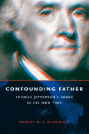 Confounding Father: Thomas Jefferson's Image in His Own Time