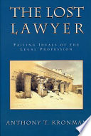 """The Lost Lawyer: Failing Ideals of the Legal Profession"" by Anthony T. Kronman"