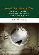 In a Glass Darkly I. Green Tea, The Familiar & Mr. Justice Harbottle Book
